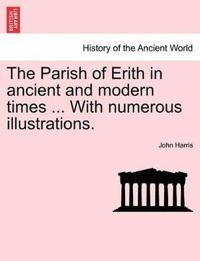 The Parish of Erith in Ancient and Modern Times ... with Numerous Illustrations.