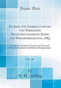 Journal für Gasbeleuchtung und Verwandte Beleuchtungsarten Sowie für Wasserversorgung, 1883, Vol. 26
