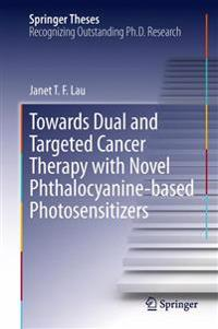 Towards Dual and Targeted Cancer Therapy With Novel Phthalocyanine-based Photosensitizers