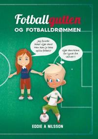 Fotballgutten og fotballdrømmen - Eddie A. Nilsson pdf epub