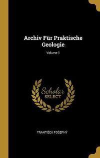 Archiv Für Praktische Geologie; Volume 1