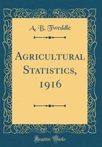 Agricultural Statistics, 1916 (Classic Reprint)