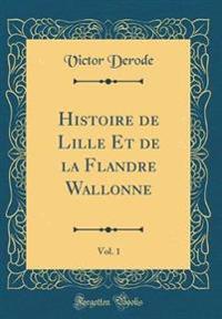 Histoire de Lille Et de la Flandre Wallonne, Vol. 1 (Classic Reprint)