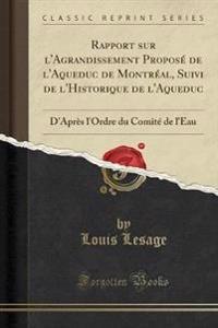 Rapport sur l'Agrandissement Proposé de l'Aqueduc de Montréal, Suivi de l'Historique de l'Aqueduc