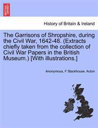 The Garrisons of Shropshire, During the Civil War, 1642-48. (Extracts Chiefly Taken from the Collection of Civil War Papers in the British Museum.) [With Illustrations.]