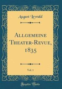 Allgemeine Theater-Revue, 1835, Vol. 1 (Classic Reprint)