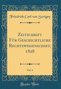 Zeitschrift Für Geschichtliche Rechtswissenschaft, 1828, Vol. 6 (Classic Reprint)