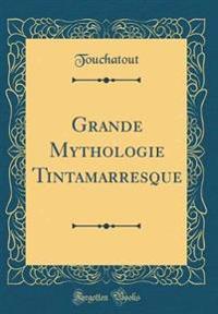 Grande Mythologie Tintamarresque (Classic Reprint)