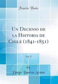 Un Decenio de la Historia de Chile (1841-1851), Vol. 2 (Classic Reprint)