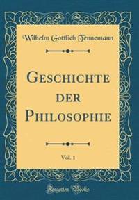 Geschichte der Philosophie, Vol. 1 (Classic Reprint)