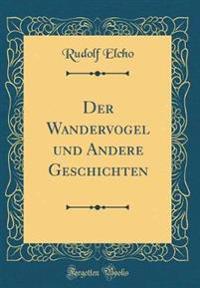 Der Wandervogel und Andere Geschichten (Classic Reprint)