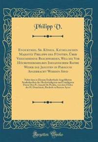 Endurtheil Sr. Königl. Katholischen Majestät Philipps des Fünften, Über Verschiedene Beschwerden, Welche Vor Höchstderoselben Indianischem Rathe Wider die Jesuiten in Paraguay Angebracht Worden Sind