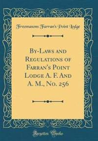 By-Laws and Regulations of Farran's Point Lodge A. F. And A. M., No. 256 (Classic Reprint)