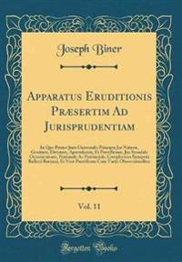 Apparatus Eruditionis Præsertim Ad Jurisprudentiam, Vol. 11