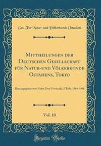 Mittheilungen der Deutschen Gesellschaft für Natur-und Völkerkunde Ostasiens, Tokyo, Vol. 10