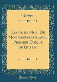 Éloge de Mgr. De Montmorency-Laval, Premier Évêque de Québec (Classic Reprint)