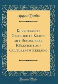 Kurzgefasste Geschichte Krains mit Besonderer Rücksicht auf Culturentwickelung (Classic Reprint)