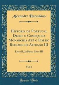 Historia de Portugal Desde o Começo da Monarchia Até o Fim do Reinado de Affonso III, Vol. 3