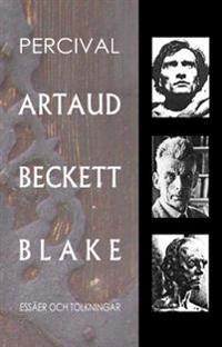 Artaud, Beckett, Blake : essäer och tolkningar
