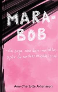 Mara-Bob : en saga som kan innehålla spår av sarkasm och ironi
