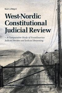 West-Nordic Constitutional Judicial Review: A Comparative Study of Scandinavian Judicial Review and Judicial Reasoning