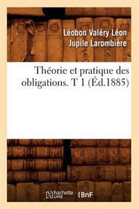 Th�orie Et Pratique Des Obligations. T 1 (�d.1885)