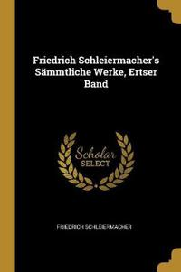 Friedrich Schleiermacher's Sämmtliche Werke, Ertser Band