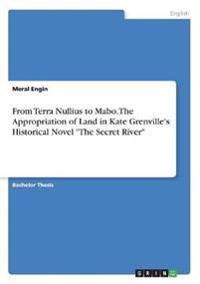 """From Terra Nullius to Mabo. The Appropriation of Land in Kate Grenville's Historical Novel """"The Secret River"""""""