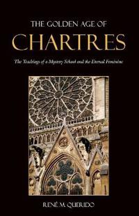 The Golden Age of Chartres: The Teachings of a Mystery School and the Eternal Feminine