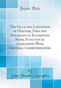 The Value and Limitation of Diastase, Urea and Phthalein in Estimating Renal Function in Association with Ureteral Catheterization (Classic Reprint)