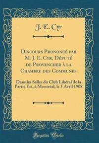 Discours Prononcé Par M. J. E. Cyr, Député de Provencher À La Chambre Des Communes: Dans Les Salles Du Club Libéral de la Partie Est, À Montréal, Le 5