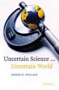 Uncertain Science...Uncertain World