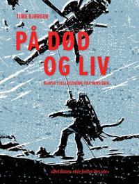 På død og liv; norsk fjellredning fra innsiden - Ture Bjørgen | Inprintwriters.org