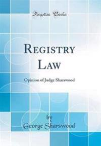 Registry Law: Opinion of Judge Sharswood (Classic Reprint)