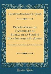 Procès-Verbal de l'Assemblée Du Bureau de la Société Ecclésiastique St.-Joseph: Tenue Au Salon de l'Archevèché de Québec Le 2 Septembre 1884 (Classic