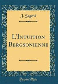 L'Intuition Bergsonienne (Classic Reprint)