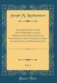 Allgemeines Deutsches Sach-Wörterbuch Aller Menschlichen Kenntnisse und Fertigkeiten, oder Universal-Lexikon Aller Kùnste und Wissenschaften, Vol. 3