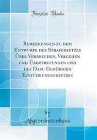 Bemerkungen zu dem Entwurfe des Strafgesetzes Über Verbrechen, Vergehen und Übertretungen und des Dazu Gehörigen Einführungsgesetzes (Classic Reprint)