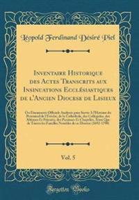 Inventaire Historique des Actes Transcrits aux Insinuations Ecclésiastiques de l'Ancien Diocese de Lisieux, Vol. 5
