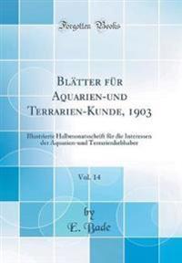 Blätter für Aquarien-und Terrarien-Kunde, 1903, Vol. 14