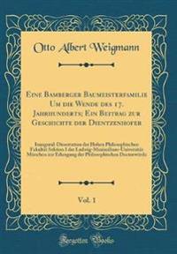 Eine Bamberger Baumeisterfamilie Um die Wende des 17. Jahrhunderts; Ein Beitrag zur Geschichte der Dientzenhofer, Vol. 1