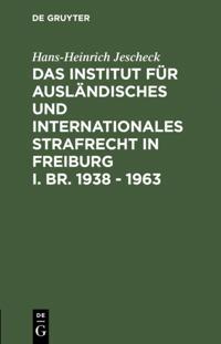 Das Institut fur Auslandisches und Internationales Strafrecht in Freiburg i. Br. 1938 - 1963