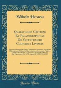 Quaestiones Criticae Et Palaeographicae de Vetustissimis Codicibus Livianis: Dissertatio Inauguralis Quam Consensu Et Auctoritate Amplissimi Philosoph