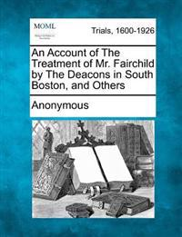 An Account of the Treatment of Mr. Fairchild by the Deacons in South Boston, and Others