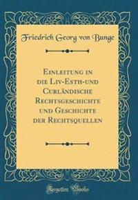 Einleitung in die Liv-Esth-und Curländische Rechtsgeschichte und Geschichte der Rechtsquellen (Classic Reprint)