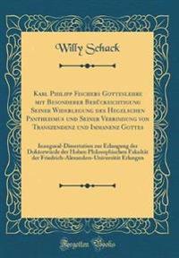 Karl Philipp Fischers Gotteslehre mit Besonderer Berücksichtigung Seiner Widerlegung des Hegelschen Pantheismus und Seiner Verbindung von Transzendenz und Immanenz Gottes