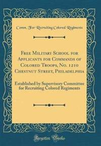 Free Military School for Applicants for Commands of Colored Troops, No. 1210 Chestnut Street, Philadelphia: Established by Supervisory Committee for R