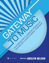 Gateway to Music: An Introduction to American Vernacular, Western Art, and World Musical Traditions