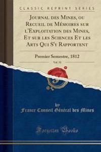 Journal des Mines, ou Recueil de Mémoires sur l'Exploitation des Mines, Et sur les Sciences Et les Arts Qui S'y Rapportent, Vol. 31