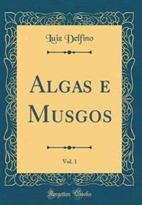 Algas e Musgos, Vol. 1 (Classic Reprint)